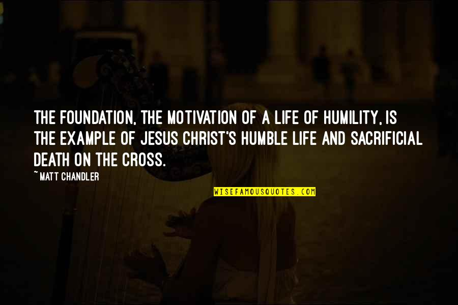 Jesus Death On The Cross Quotes By Matt Chandler: The foundation, the motivation of a life of