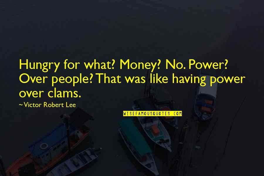 Jesus Death On The Cross Quotes By Victor Robert Lee: Hungry for what? Money? No. Power? Over people?