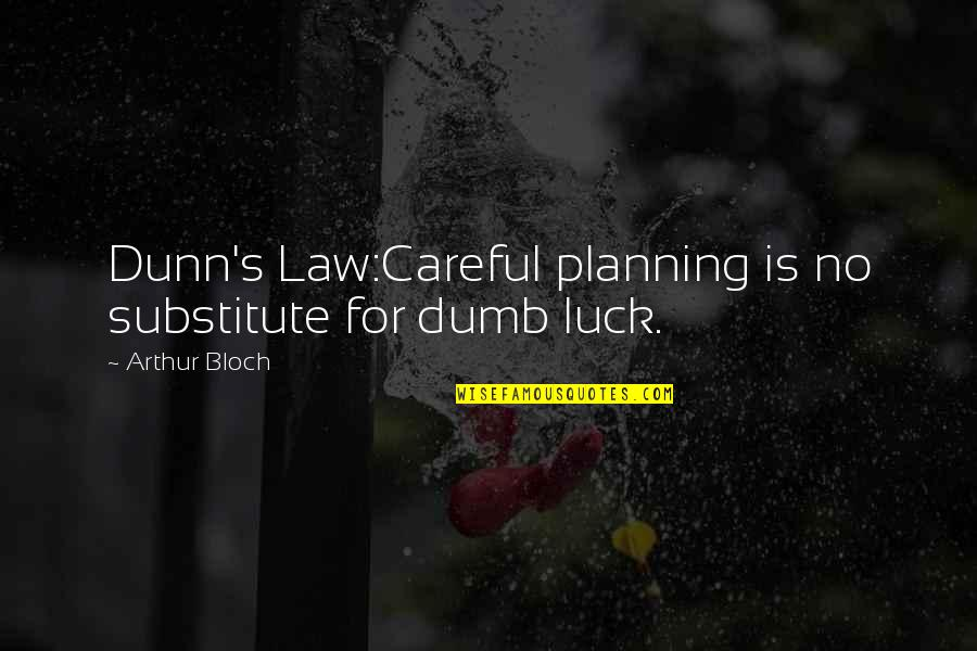 Jesus Dying For Our Sins Quotes By Arthur Bloch: Dunn's Law:Careful planning is no substitute for dumb
