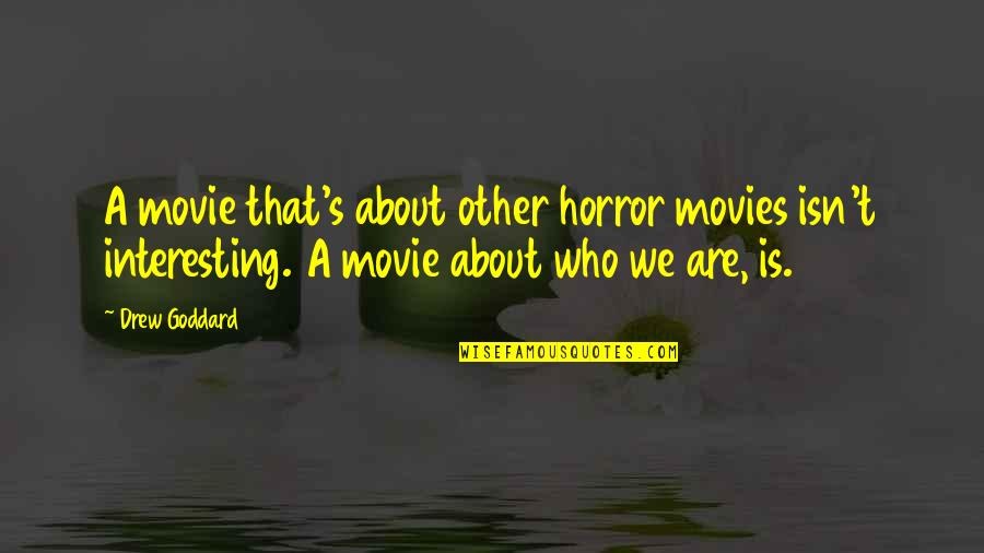 Jesus Dying For Our Sins Quotes By Drew Goddard: A movie that's about other horror movies isn't