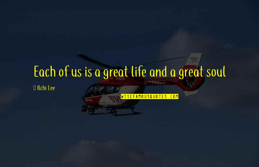 Jesus Dying For Our Sins Quotes By Ilchi Lee: Each of us is a great life and