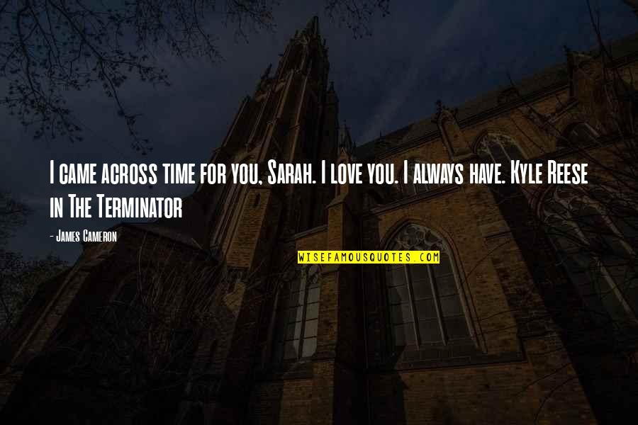 Jesus Dying For Our Sins Quotes By James Cameron: I came across time for you, Sarah. I