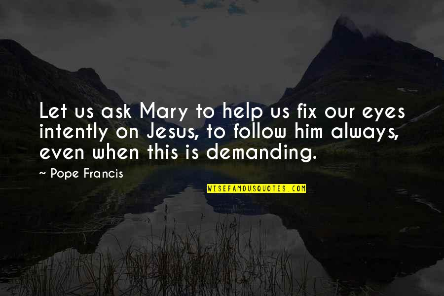 Jesus Fix It Quotes By Pope Francis: Let us ask Mary to help us fix
