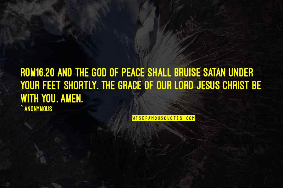 Jesus Grace Quotes By Anonymous: ROM16.20 And the God of peace shall bruise