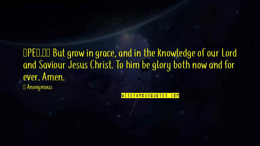 Jesus Grace Quotes By Anonymous: 2PE3.18 But grow in grace, and in the