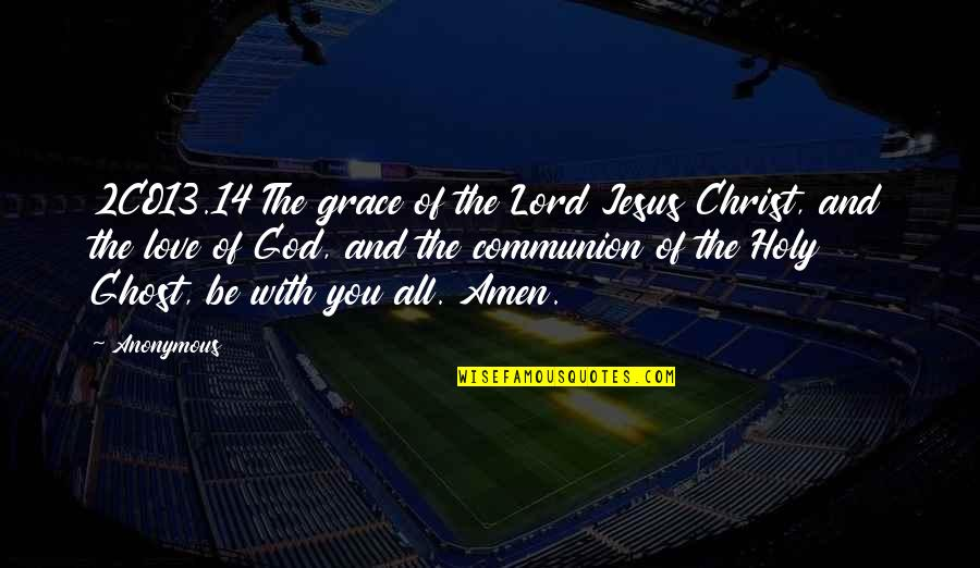 Jesus Grace Quotes By Anonymous: 2CO13.14 The grace of the Lord Jesus Christ,