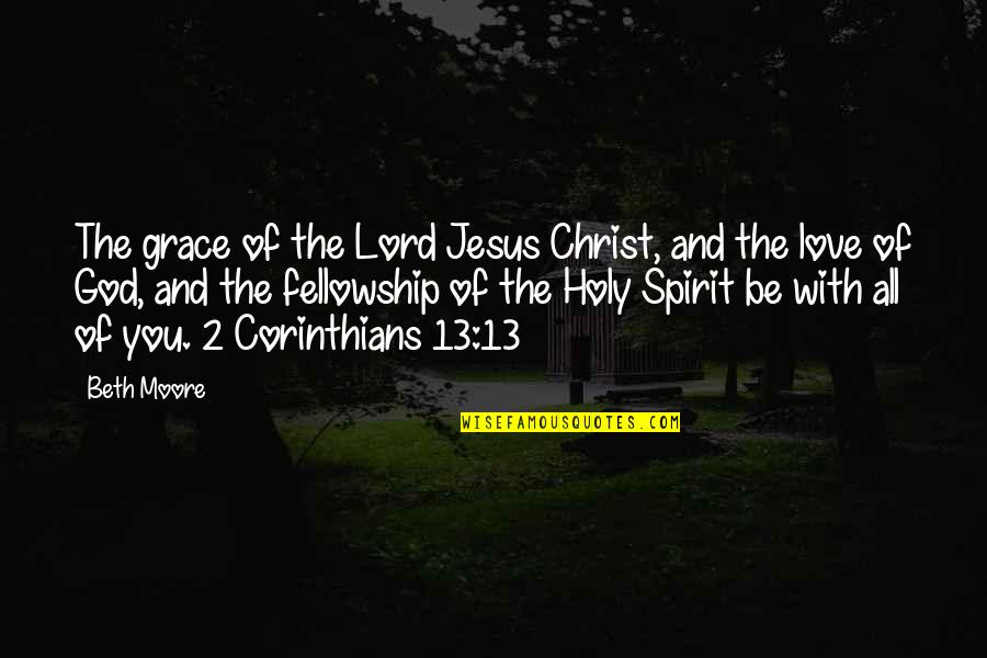 Jesus Grace Quotes By Beth Moore: The grace of the Lord Jesus Christ, and