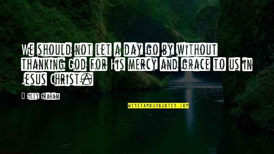 Jesus Grace Quotes By Billy Graham: We should not let a day go by