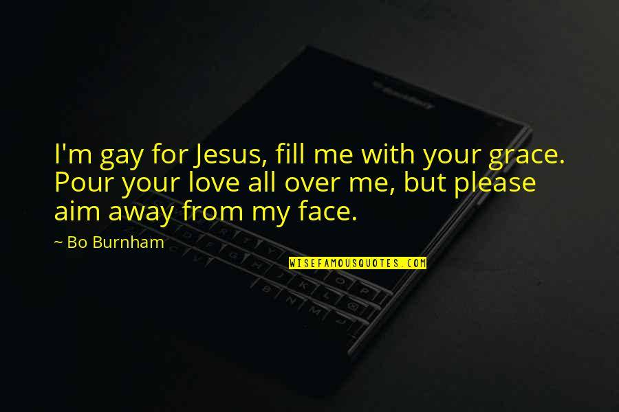 Jesus Grace Quotes By Bo Burnham: I'm gay for Jesus, fill me with your