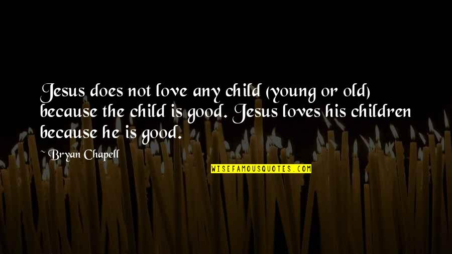 Jesus Grace Quotes By Bryan Chapell: Jesus does not love any child (young or