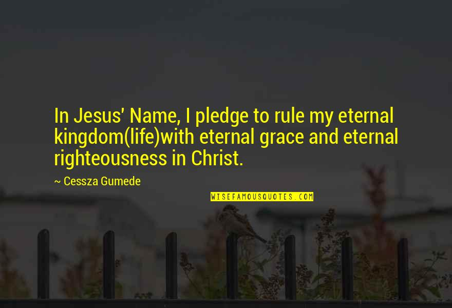 Jesus Grace Quotes By Cessza Gumede: In Jesus' Name, I pledge to rule my