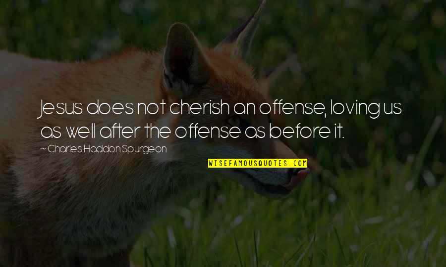 Jesus Grace Quotes By Charles Haddon Spurgeon: Jesus does not cherish an offense, loving us