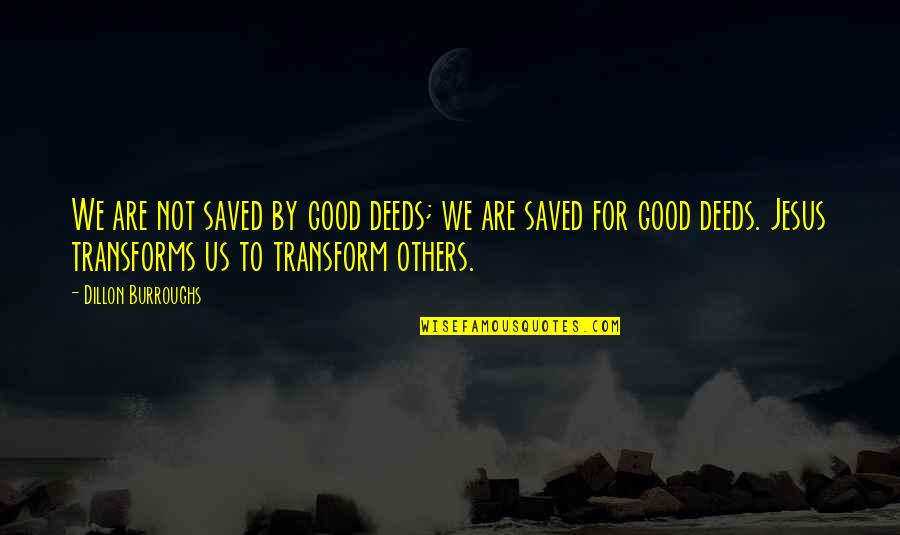 Jesus Grace Quotes By Dillon Burroughs: We are not saved by good deeds; we
