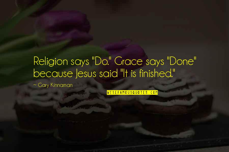 "Jesus Grace Quotes By Gary Kinnaman: Religion says ""Do."" Grace says ""Done"" because Jesus"