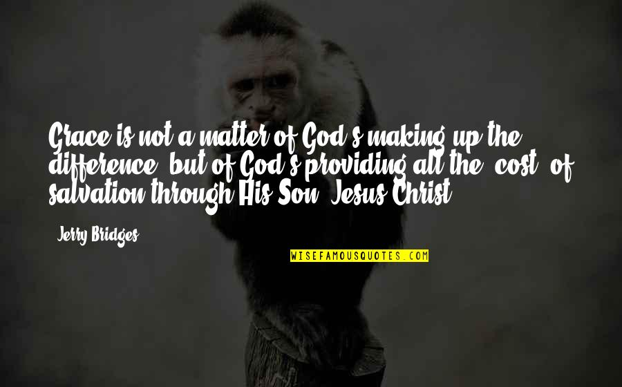 Jesus Grace Quotes By Jerry Bridges: Grace is not a matter of God's making