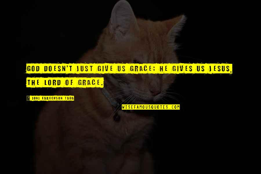 Jesus Grace Quotes By Joni Eareckson Tada: God doesn't just give us grace; He gives