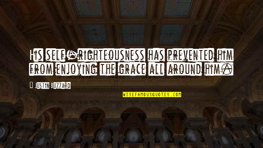 Jesus Grace Quotes By Justin Buzzard: His self-righteousness has prevented him from enjoying the