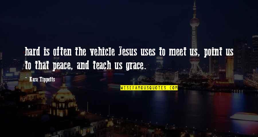 Jesus Grace Quotes By Kara Tippetts: hard is often the vehicle Jesus uses to