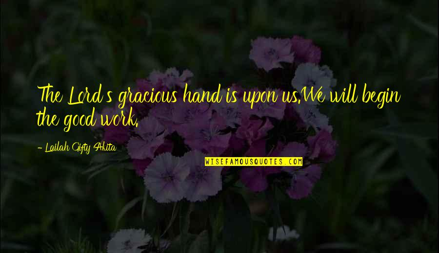 Jesus Grace Quotes By Lailah Gifty Akita: The Lord's gracious hand is upon us.We will