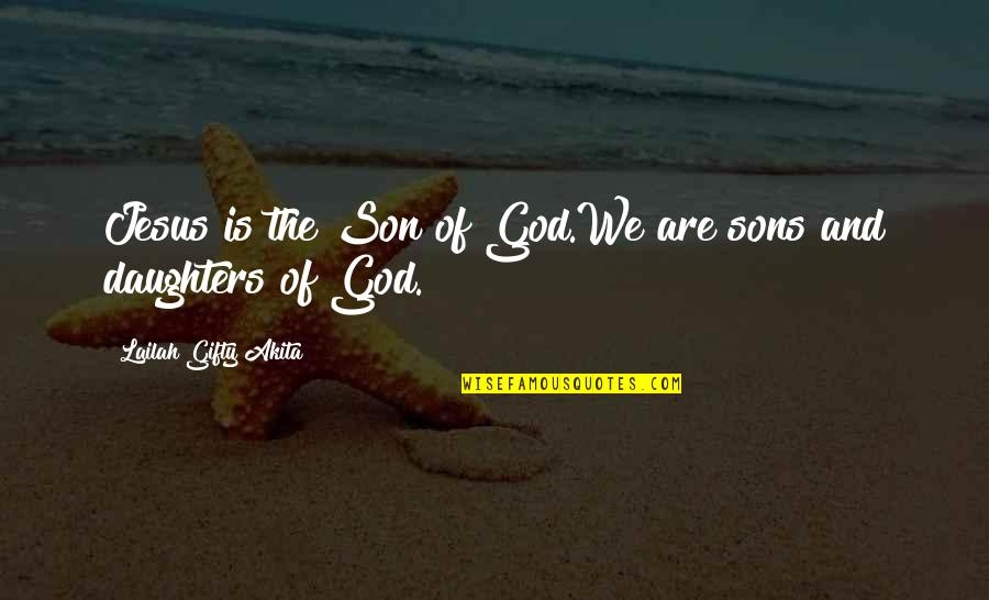 Jesus Grace Quotes By Lailah Gifty Akita: Jesus is the Son of God.We are sons