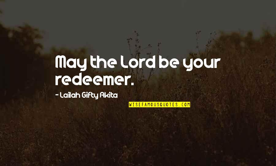 Jesus Grace Quotes By Lailah Gifty Akita: May the Lord be your redeemer.
