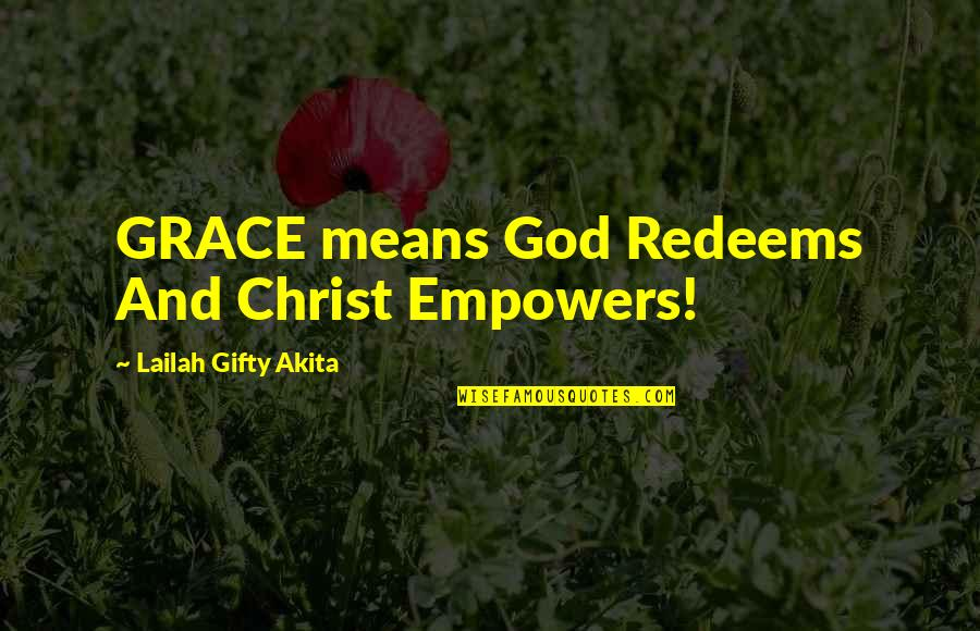 Jesus Grace Quotes By Lailah Gifty Akita: GRACE means God Redeems And Christ Empowers!