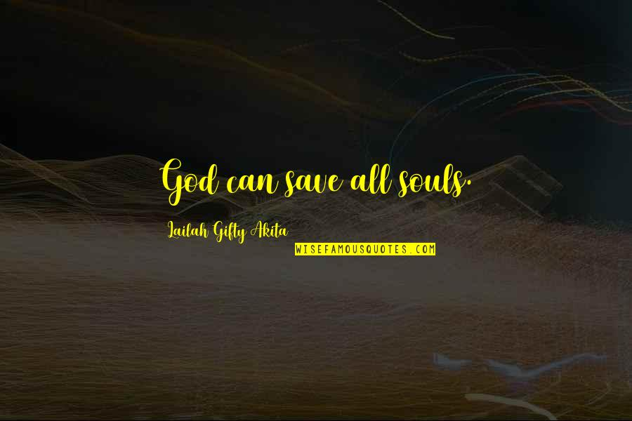 Jesus Grace Quotes By Lailah Gifty Akita: God can save all souls.