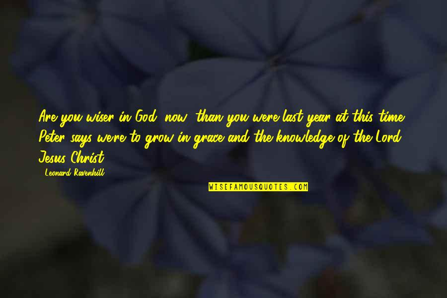 Jesus Grace Quotes By Leonard Ravenhill: Are you wiser in God (now) than you