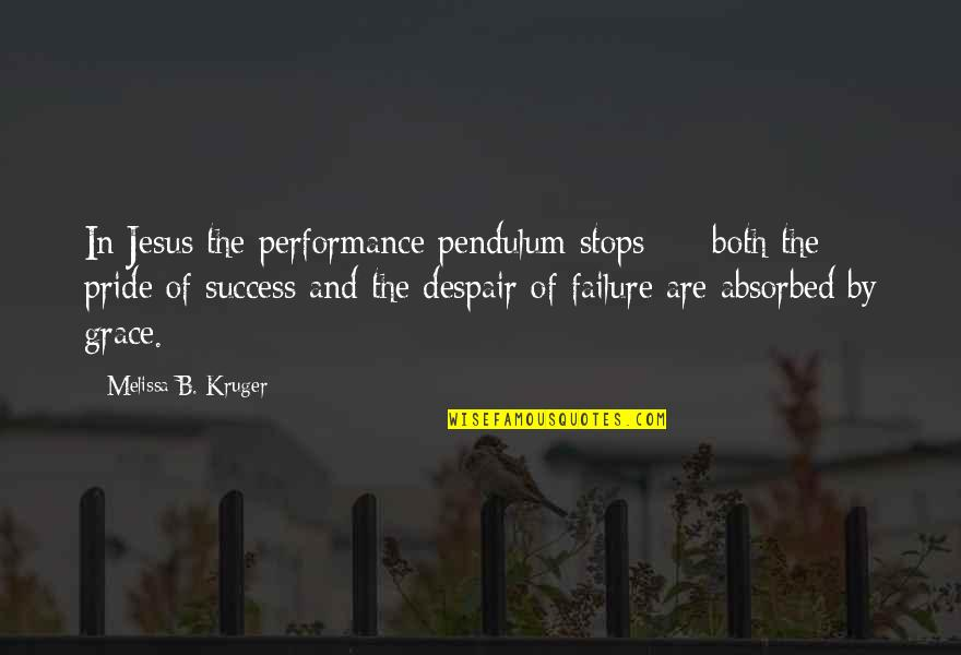 Jesus Grace Quotes By Melissa B. Kruger: In Jesus the performance pendulum stops - both