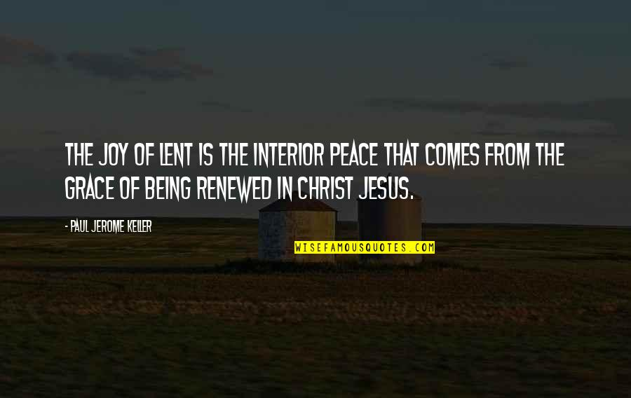 Jesus Grace Quotes By Paul Jerome Keller: The joy of Lent is the interior peace