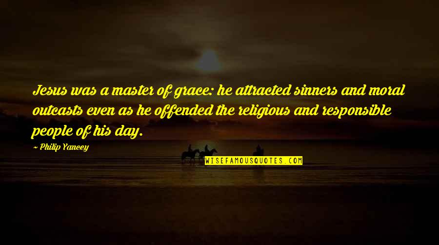 Jesus Grace Quotes By Philip Yancey: Jesus was a master of grace: he attracted