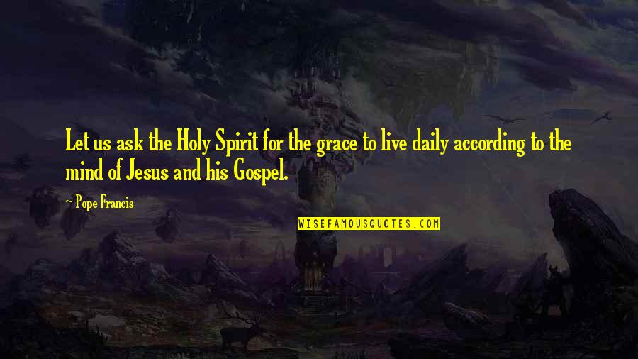 Jesus Grace Quotes By Pope Francis: Let us ask the Holy Spirit for the