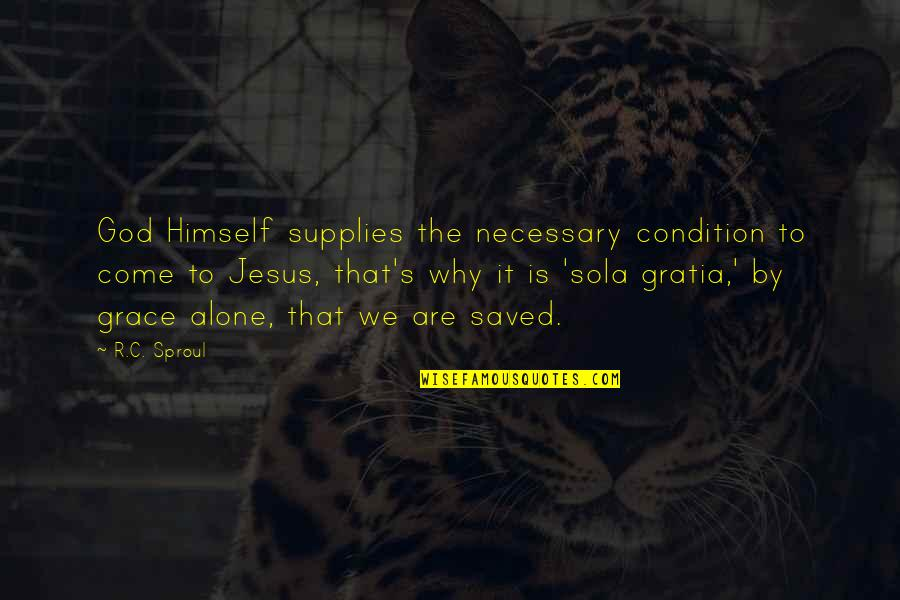 Jesus Grace Quotes By R.C. Sproul: God Himself supplies the necessary condition to come