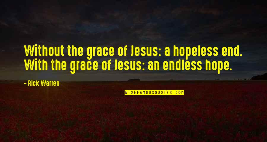 Jesus Grace Quotes By Rick Warren: Without the grace of Jesus: a hopeless end.