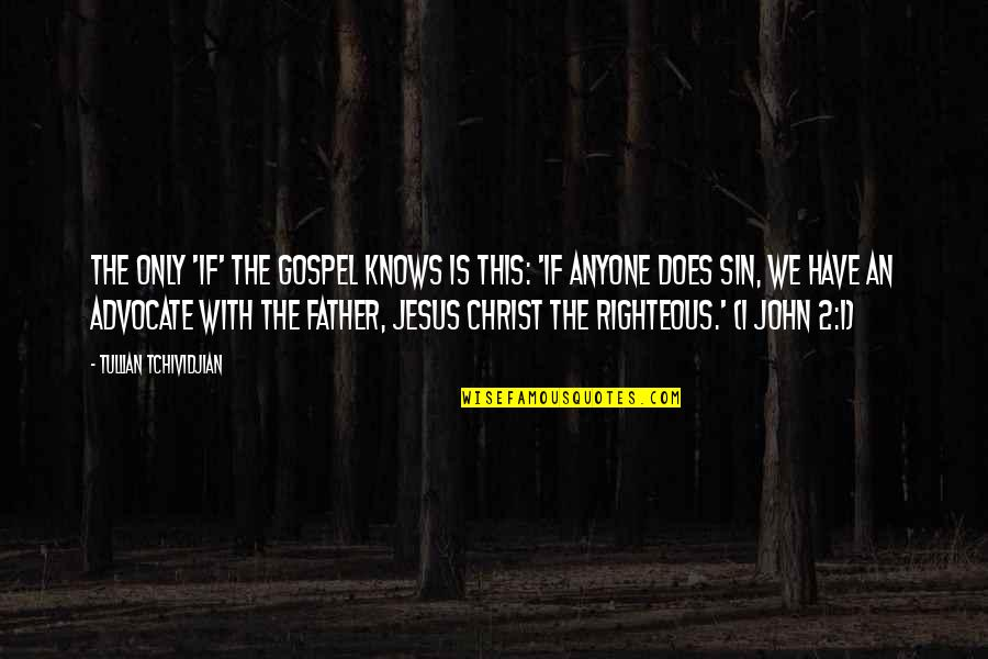 Jesus Grace Quotes By Tullian Tchividjian: The only 'if' the Gospel knows is this:
