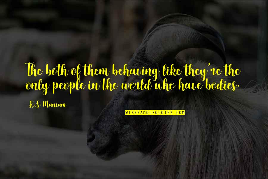 Jesus Huerta De Soto Quotes By K.S. Maniam: The both of them behaving like they're the