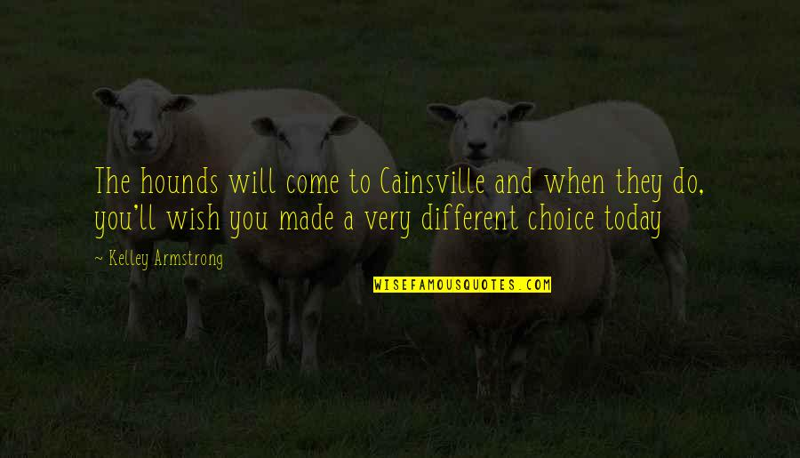 Jesus Huerta De Soto Quotes By Kelley Armstrong: The hounds will come to Cainsville and when