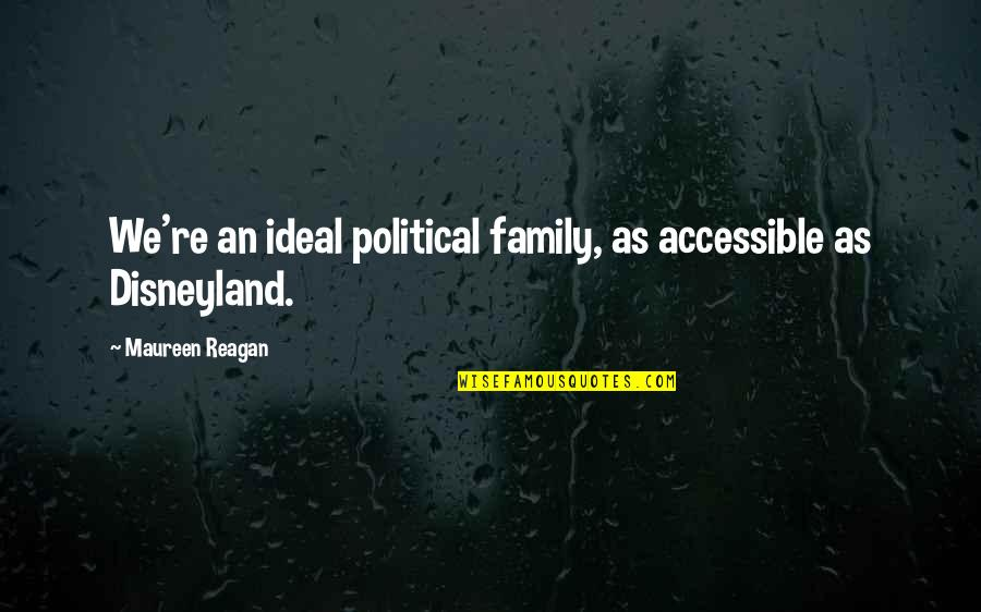 Jesus Huerta De Soto Quotes By Maureen Reagan: We're an ideal political family, as accessible as