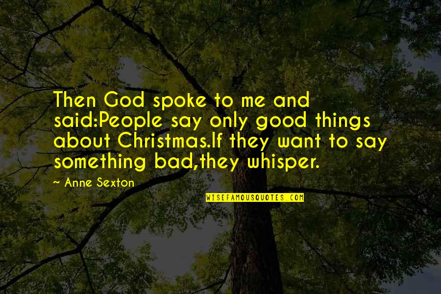 Jesus In Christmas Quotes By Anne Sexton: Then God spoke to me and said:People say