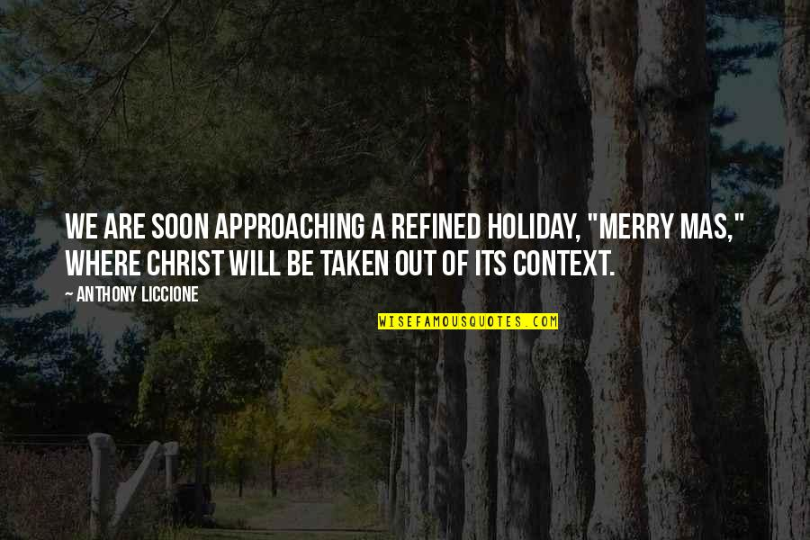 "Jesus In Christmas Quotes By Anthony Liccione: We are soon approaching a refined holiday, ""Merry"