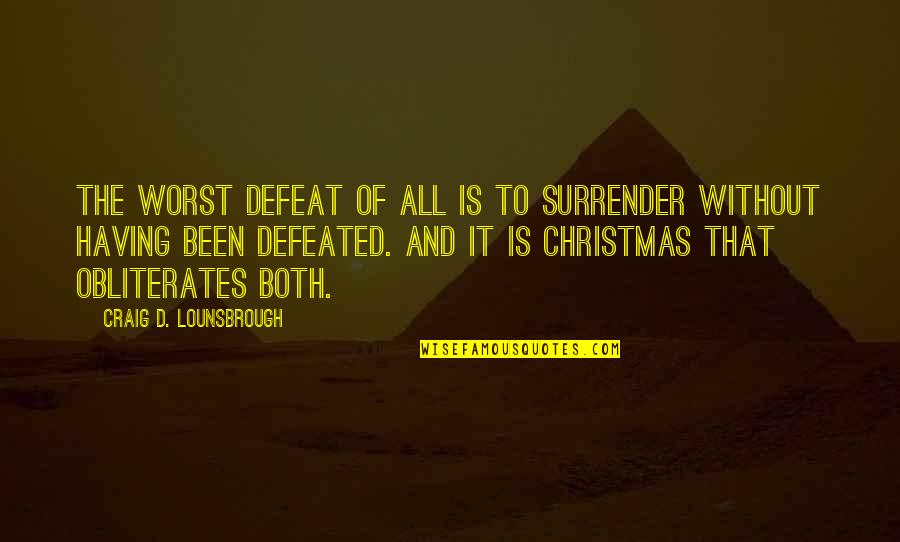 Jesus In Christmas Quotes By Craig D. Lounsbrough: The worst defeat of all is to surrender