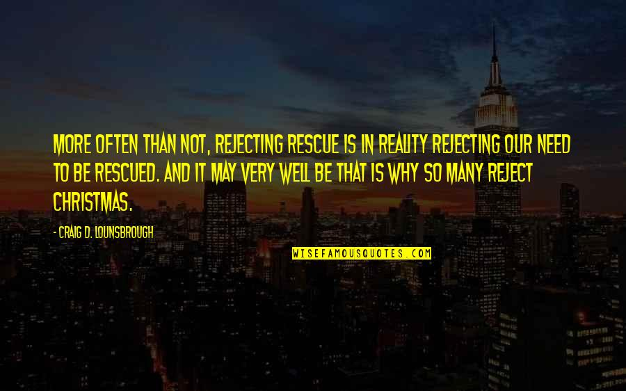 Jesus In Christmas Quotes By Craig D. Lounsbrough: More often than not, rejecting rescue is in