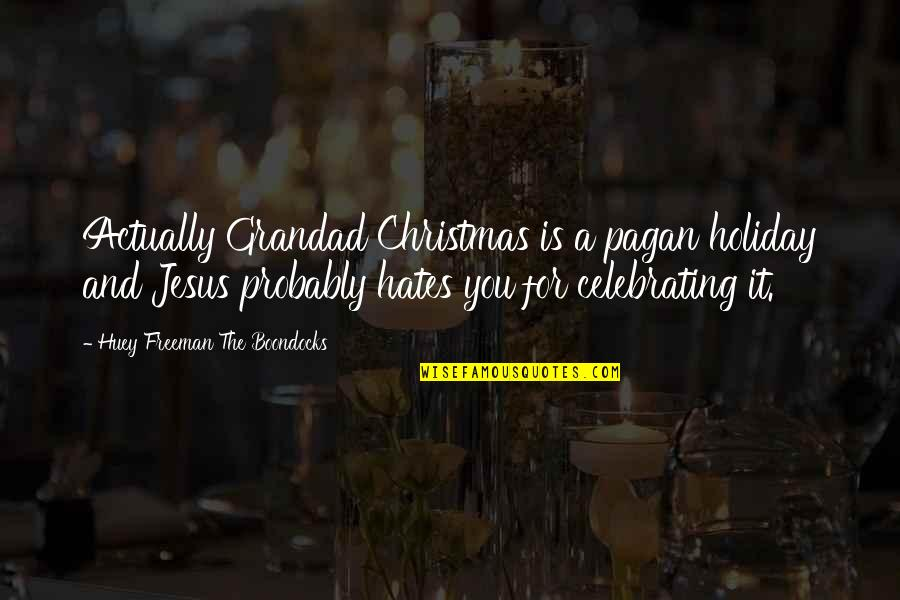 Jesus In Christmas Quotes By Huey Freeman The Boondocks: Actually Grandad Christmas is a pagan holiday and