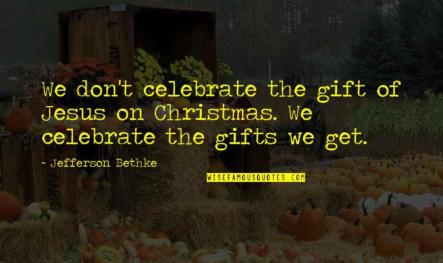 Jesus In Christmas Quotes By Jefferson Bethke: We don't celebrate the gift of Jesus on