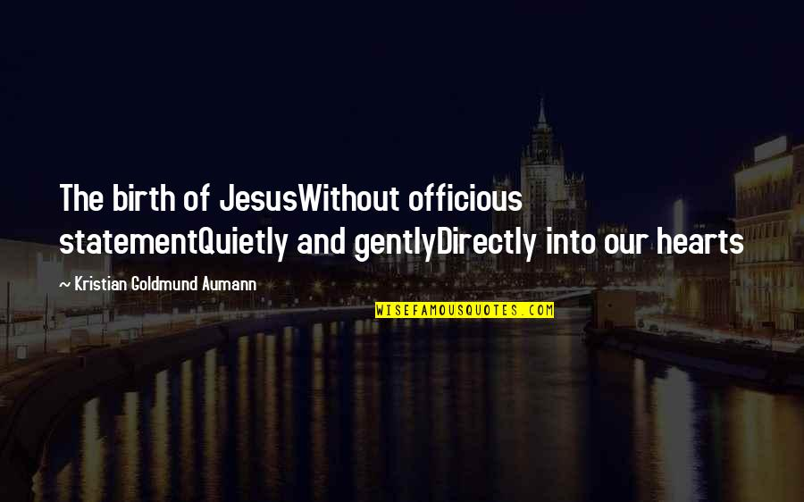 Jesus In Christmas Quotes By Kristian Goldmund Aumann: The birth of JesusWithout officious statementQuietly and gentlyDirectly