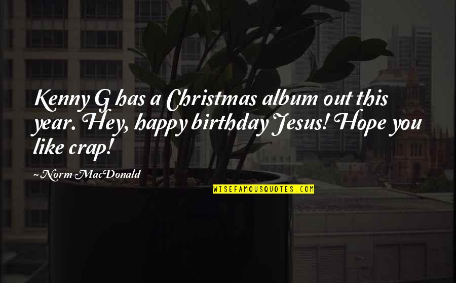 Jesus In Christmas Quotes By Norm MacDonald: Kenny G has a Christmas album out this
