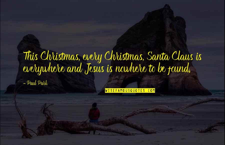 Jesus In Christmas Quotes By Paul Park: This Christmas, every Christmas, Santa Claus is everywhere
