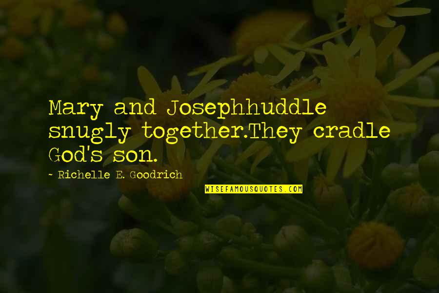 Jesus In Christmas Quotes By Richelle E. Goodrich: Mary and Josephhuddle snugly together.They cradle God's son.