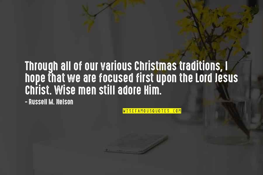 Jesus In Christmas Quotes By Russell M. Nelson: Through all of our various Christmas traditions, I