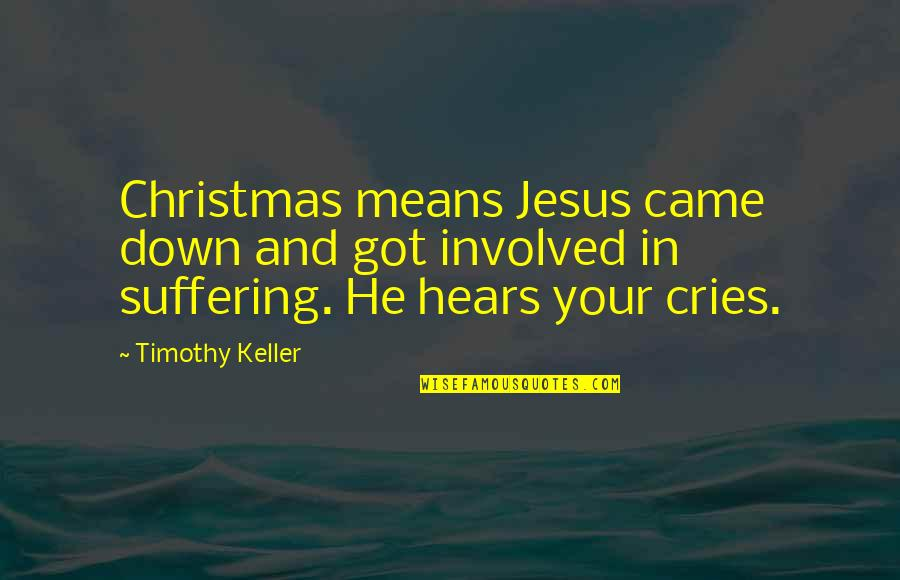 Jesus In Christmas Quotes By Timothy Keller: Christmas means Jesus came down and got involved